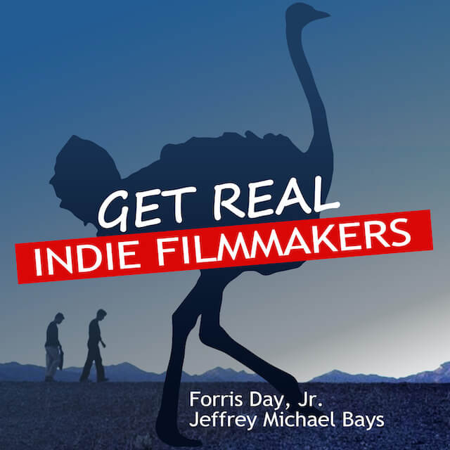 Get Real: Indie Filmmakers – Ep. 41